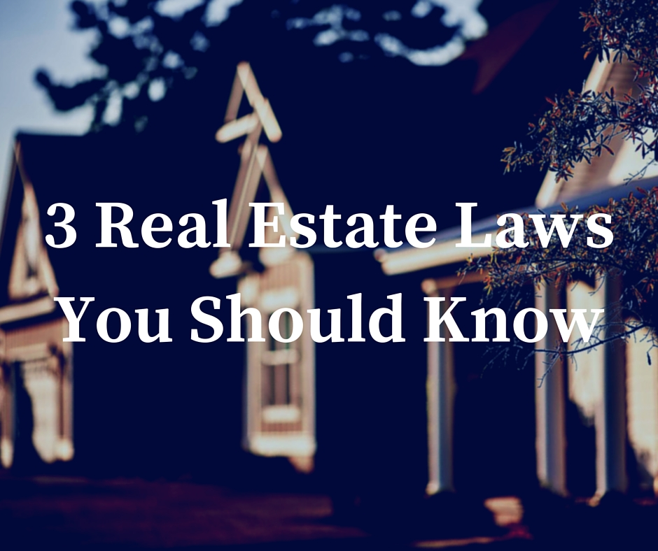 3 Real Estate Laws You Should Know 3 Real Estate Laws You Should Know