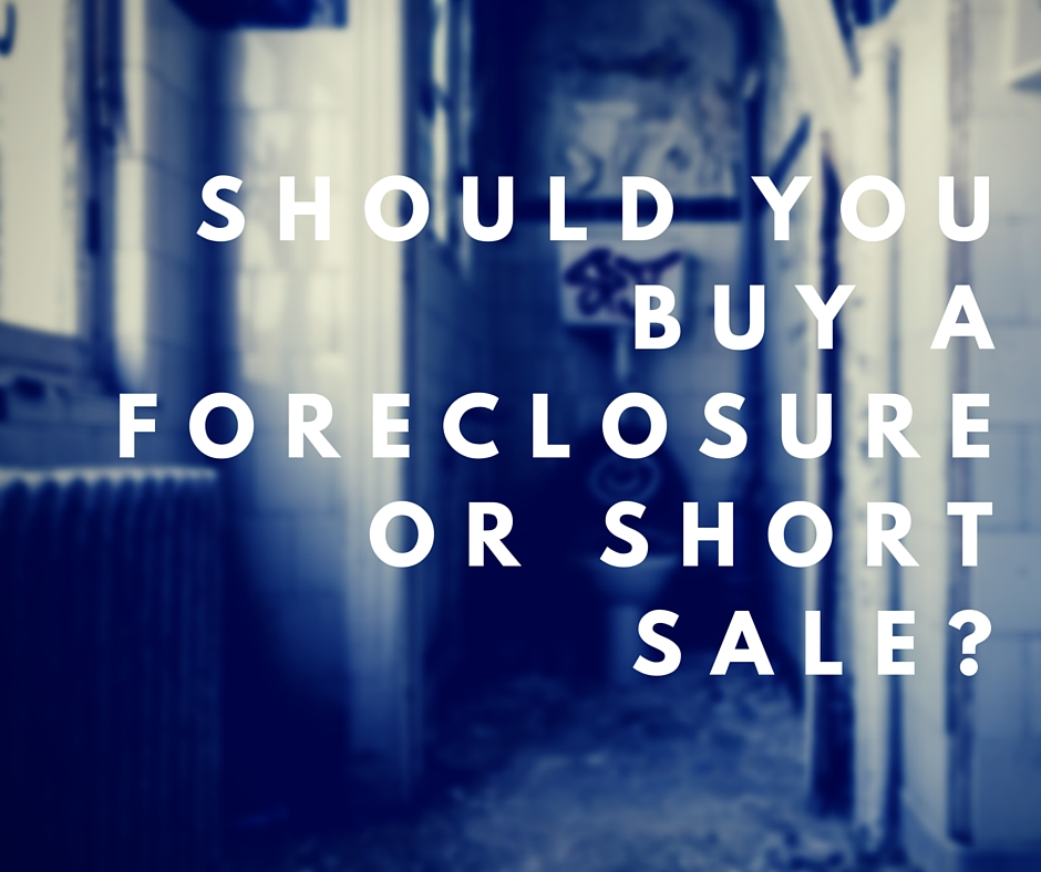 should you buy a foreclosure or short sale Should You Buy a Foreclosure or Short Sale?