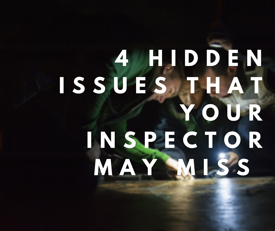 4 hidden issues that your inspector may miss 4 Hidden Issues that Your Home Inspector May Miss
