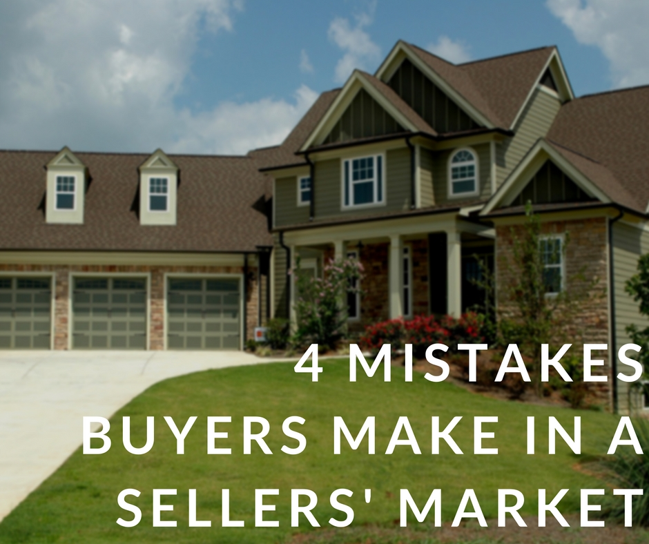 4 mistakes buyers make in a sellers market 4 Mistakes Buyers Make in a Sellers Market