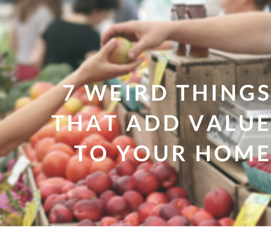 7 Weird Things That Add Value To Your Home 7 Weird Things That Add Value To Your Home